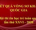 Kết quả Vòng sơ khảo quốc gia Hội thi Tin học trẻ toàn quốc lần thứ XXVI - 2020